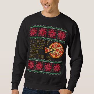 A Lovely Cheese Pizza Just For Me Ugly Christmas Sweatshirt