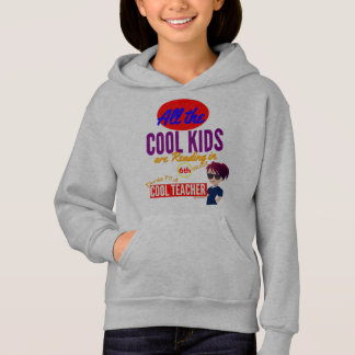 All the Cool Kids are Reading 6th Grade -School Hoodie