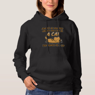 Always Be Yourself unless you can be a Cat Sleep Hoodie