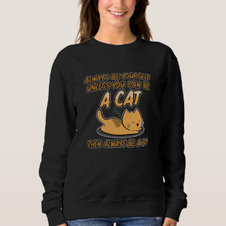 Always Be Yourself unless you can be a Cat Sleep Sweatshirt