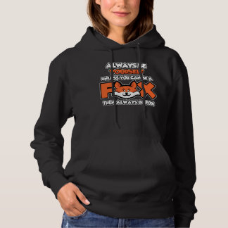 Always Be Yourself unless you can be a Fox Hoodie