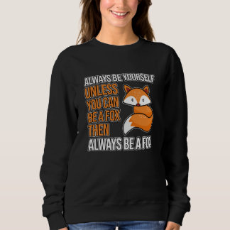 Always Be Yourself unless you can be a Fox Sweatshirt