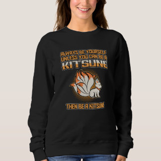 Always Be Yourself unless you can be a Kitsune Fox Sweatshirt