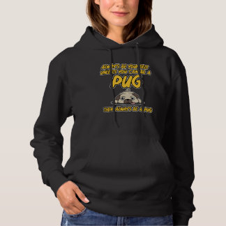 Always Be Yourself unless you can be a Pug Dog Hoodie