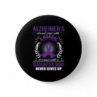 Alzheimer's Comes With A Daughter Who Never Give U Button