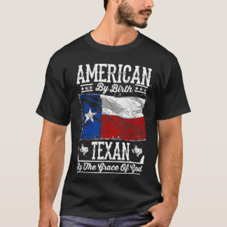 American By Birth. Texan By The Grace Of God T-Shirt