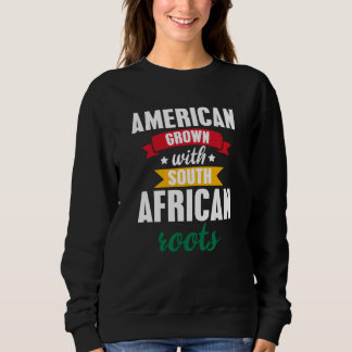 American Raised with South African Roots Sweatshirt