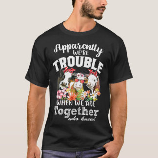 Apparently Were Trouble When We Are Together Cows  T-Shirt