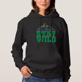 Be Brave Stay Wild Wilderness Outdoors Hiking Hoodie