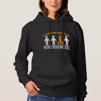 Be who you want to be different than others hoodie