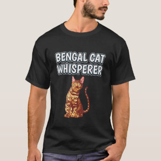 Bengal Cat Whisperer Cat Owner Quote Bengal Cats T-Shirt