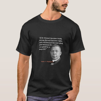 Booker T. Washington Quote On Truth, Right, Good T-Shirt