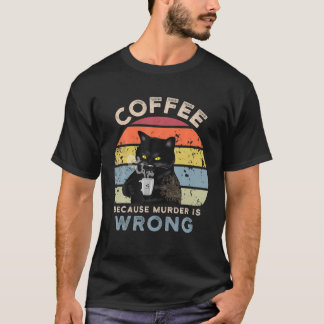 Coffee Because Murder Is Wrong Black Cat Drinks Co T-Shirt