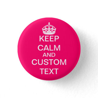Create Your Own Keep Calm and Carry On Custom Pink Pinback Button