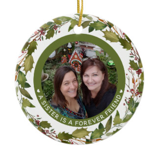 Custom Sister Is A Forever Friend Photo Christmas Ceramic Ornament