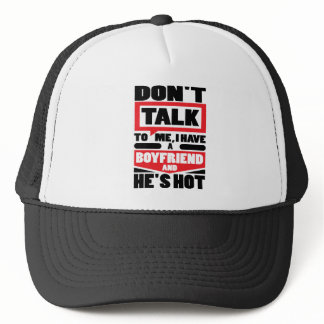 Don't Talk To Me I Have A Boyfriend And He's Hot Trucker Hat