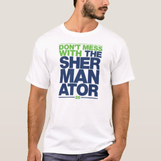 Don't Mess With The Shermanator T-Shirt