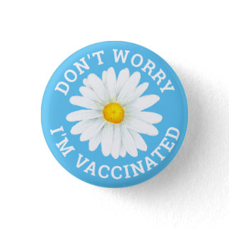 Don't Worry I'm Vaccinated Button