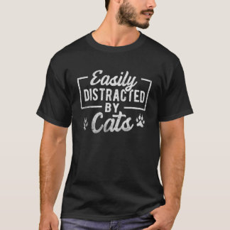 Easily Distracted By Cats (Cat ) T-Shirt