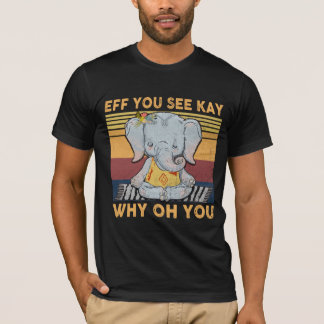 Eff You See Kay Why Oh You, Vintage Elephant Yoga  T-Shirt