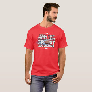 Feel the Chill...the Frost is Coming. (Red) T-Shirt