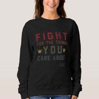 Fight For The Things You Care About Vintage Sweatshirt
