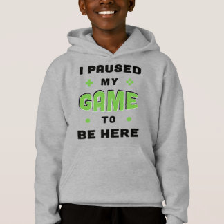 Funny Gamer Saying I Paused My Game to Be Here Hoodie