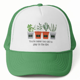 Garden Quote Never to old to play in the dirt Trucker Hat