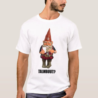 Gnome Talmbout? T-Shirt