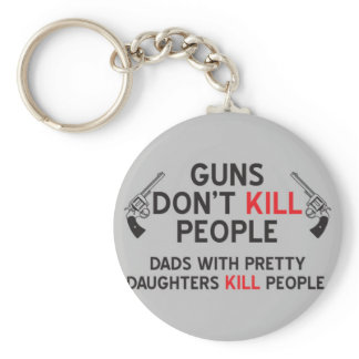 guns dont kill people dads with pretty daughters k keychain
