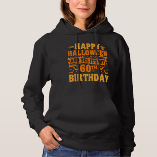 Happy Halloween and Yes It's my 60th Birthday Gift Hoodie