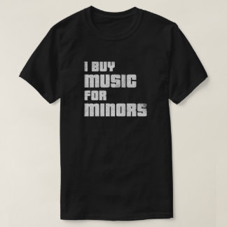 I Buy Music For Minors T-shirt (weathered)
