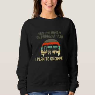 I Do Have A Retirement Plan  Go Camping Sweatshirt