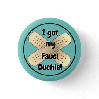 I got my Fauci Ouchie  Button