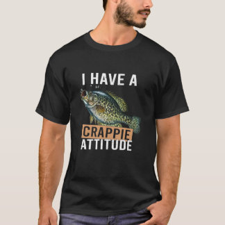 I have a crappie attitude fishing gift T-Shirt