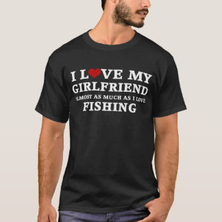 I Love My GF Almost As Much As I Love Fishing T-Shirt