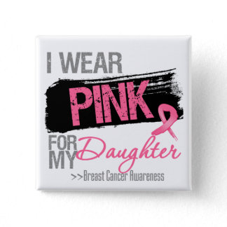 I Wear Pink Ribbon For My Daughter Breast Cancer Pinback Button