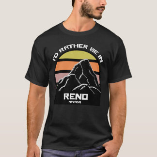 I'd Rather Be in Reno Nevada T-Shirt