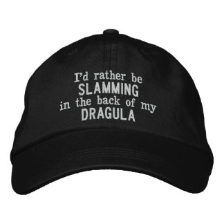 I'd Rather Be Slamming in the back of my Dragula Embroidered Baseball Hat