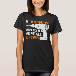 If Grandpa Can't Fix It We're All Screwed Funny Pa T-Shirt
