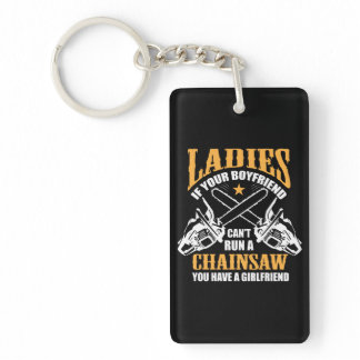 If Your Boyfriend Can't Run A Chainsaw You Have A Keychain