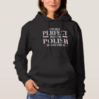 I'm not perfect but I'm Polish so close enough Hoodie
