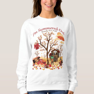 I'm Summered Out Ready For Fall - Autumn Scenery Sweatshirt
