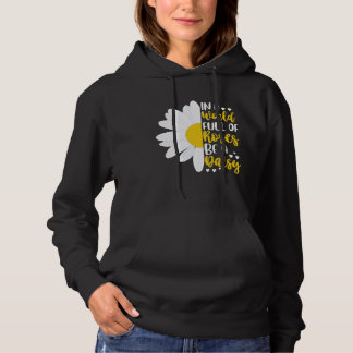 In A World Full Of Roses Be A Daisy Hoodie