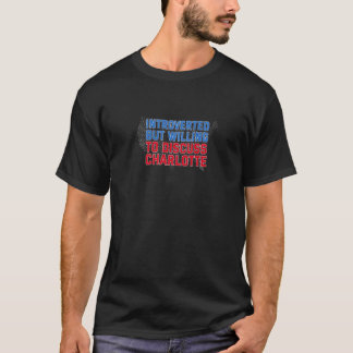 Introverted But Willing To Discuss Charlotte North T-Shirt