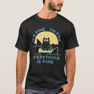IT's FINE I'm FINE EVERYTHING IS FINE CAT FUNNY T-Shirt