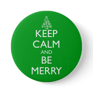 KEEP CALM AND BE MERRY PINBACK BUTTON