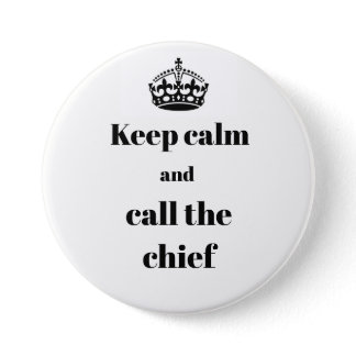 Keep Calm and Call the Chief pin button