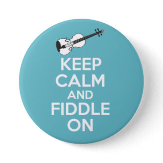 Keep Calm and Fiddle On Violin on Blue Button