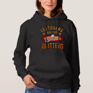 Leftovers Are For Quitters Turkey Thanksgiving Hoodie